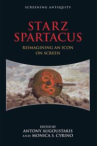 STARZ Spartacus Reimagining an Icon on Screen