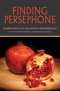Finding Persephone: Women's Rituals in the Ancient Mediterranean